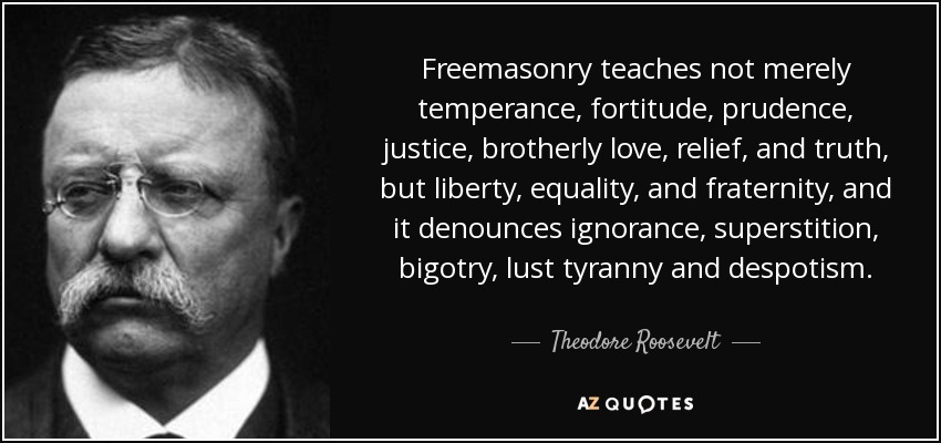 quote-freemasonry-teaches-not-merely-temperance-fortitude-prudence-justice-brotherly-love-theodore-roosevelt-83-27-91